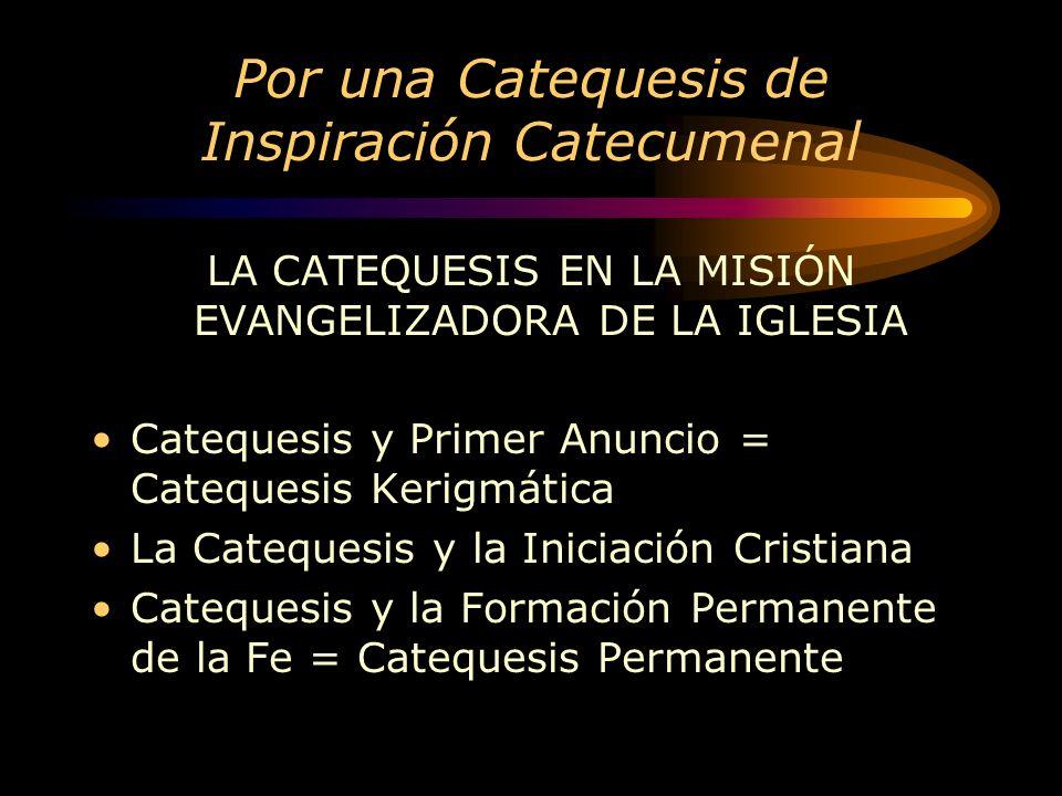 Por una Catequesis de Inspiración Catecumenal LA CATEQUESIS EN LA MISIÓN EVANGELIZADORA DE LA IGLESIA Catequesis y Primer Anuncio = Catequesis Kerigmática La Catequesis y la Iniciación Cristiana Catequesis y la Formación Permanente de la Fe = Catequesis Permanente
