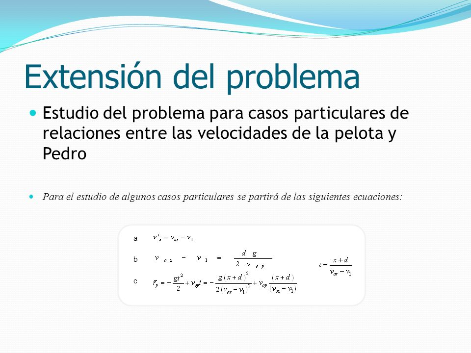 Estudio del problema para casos particulares de relaciones entre las velocidades de la pelota y Pedro Para el estudio de algunos casos particulares se