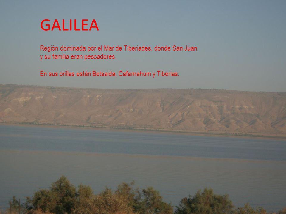 GALILEA Región dominada por el Mar de Tiberiades, donde San Juan y su familia eran pescadores.