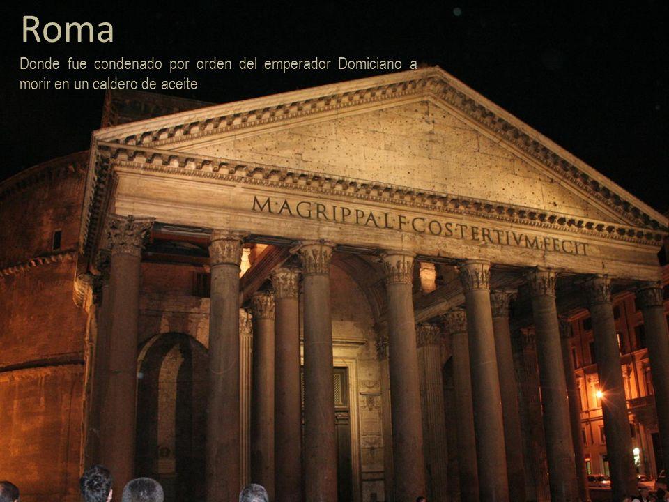 Roma Donde fue condenado por orden del emperador Domiciano a morir en un caldero de aceite