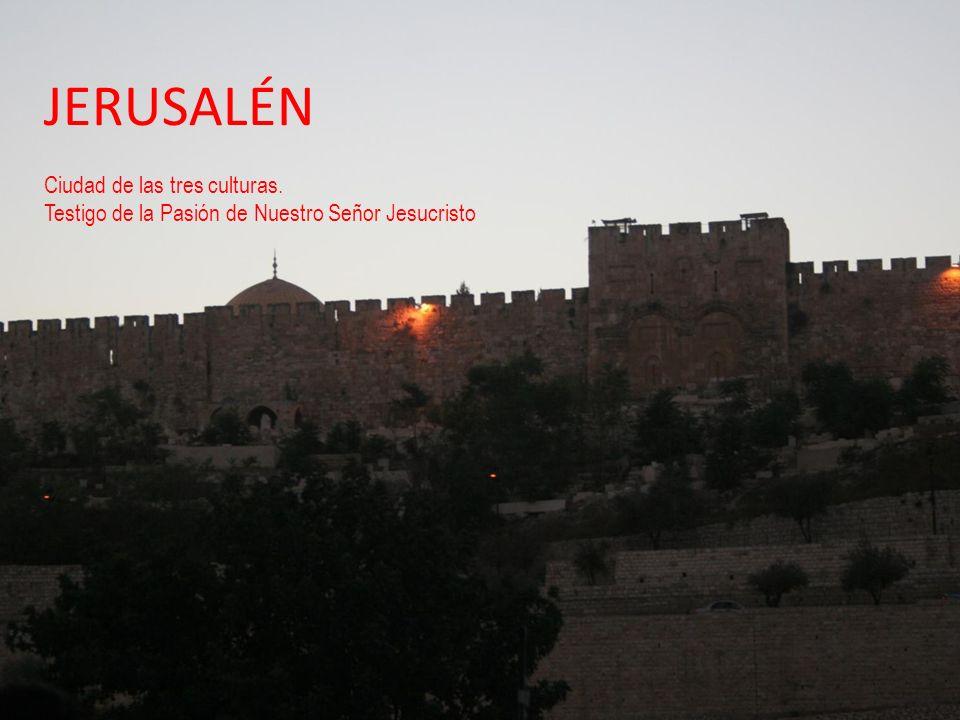 JERUSALÉN Ciudad de las tres culturas. Testigo de la Pasión de Nuestro Señor Jesucristo