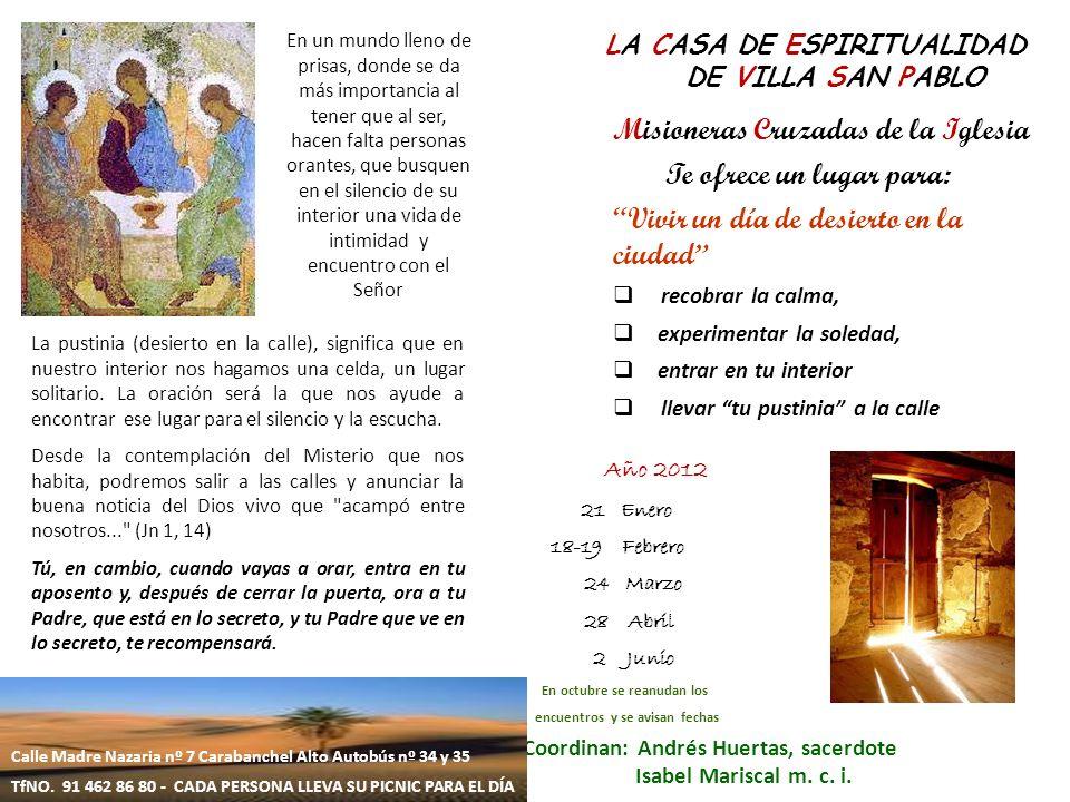Misioneras Cruzadas de la Iglesia Te ofrece un lugar para: Vivir un día de desierto en la ciudad recobrar la calma, experimentar la soledad, entrar en