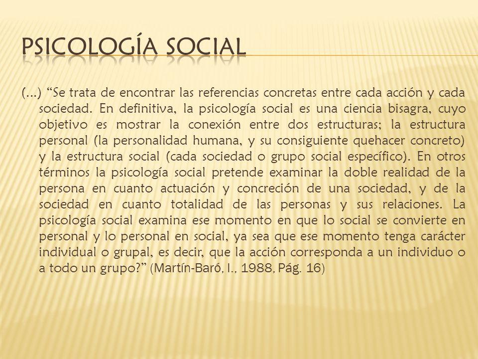 (...) Se trata de encontrar las referencias concretas entre cada acción y cada sociedad. En definitiva, la psicología social es una ciencia bisagra, c