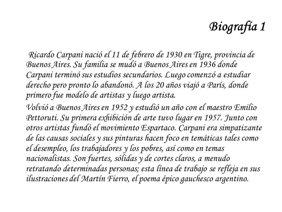 Biografía 1 Ricardo Carpani nació el 11 de febrero de 1930 en Tigre, provincia de Buenos Aires. Su familia se mudó a Buenos Aires en 1936 donde Carpan