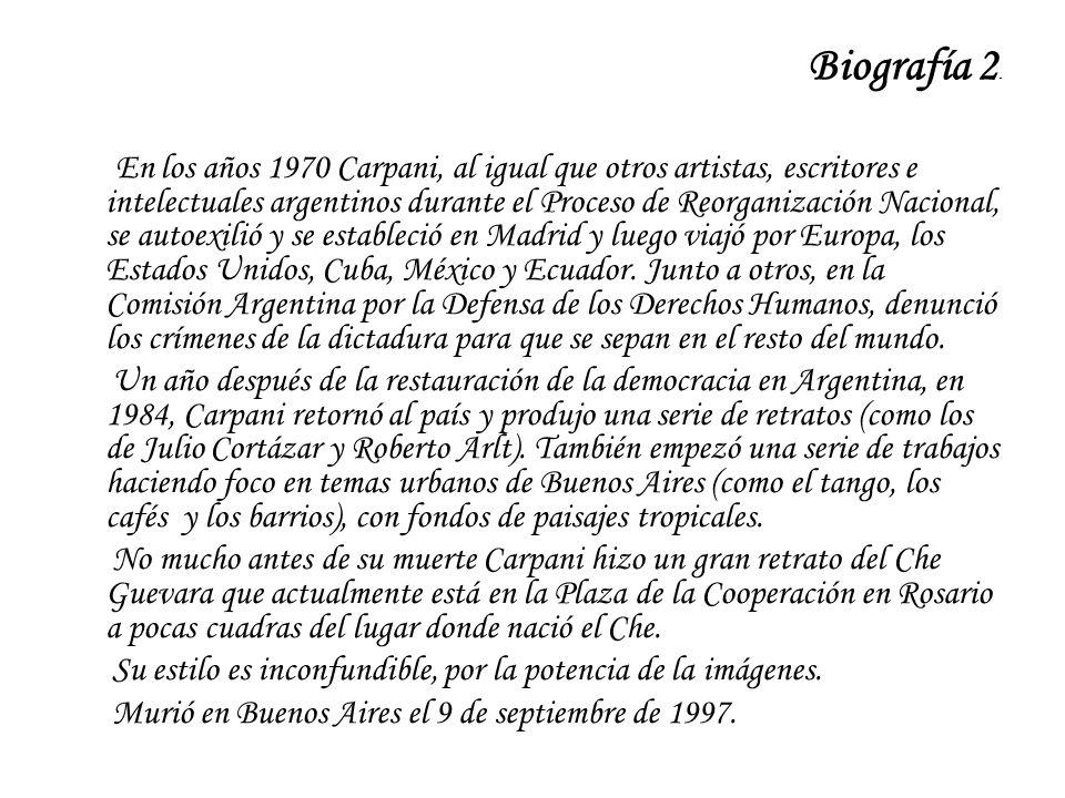 Biografía 2. En los años 1970 Carpani, al igual que otros artistas, escritores e intelectuales argentinos durante el Proceso de Reorganización Naciona