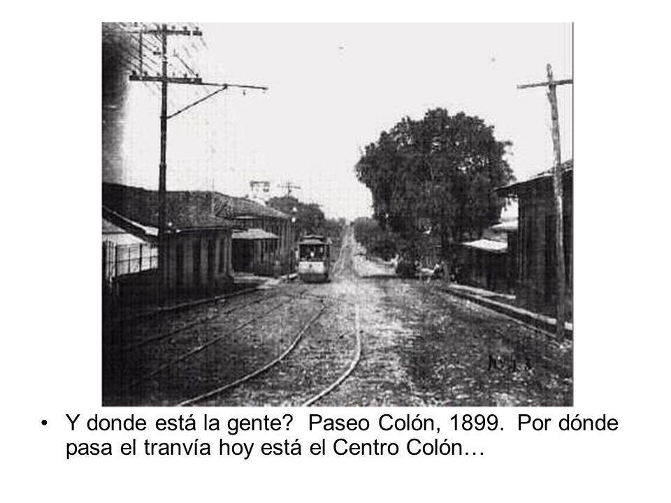 Y donde está la gente? Paseo Colón, 1899. Por dónde pasa el tranvía hoy está el Centro Colón…
