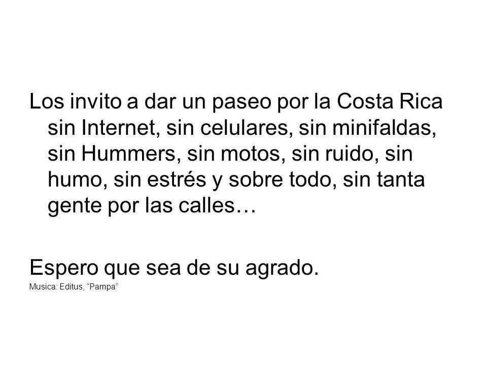 Los invito a dar un paseo por la Costa Rica sin Internet, sin celulares, sin minifaldas, sin Hummers, sin motos, sin ruido, sin humo, sin estrés y sob