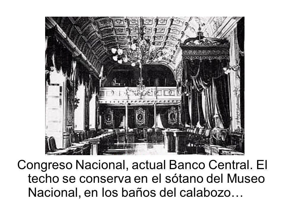 Congreso Nacional, actual Banco Central. El techo se conserva en el sótano del Museo Nacional, en los baños del calabozo…