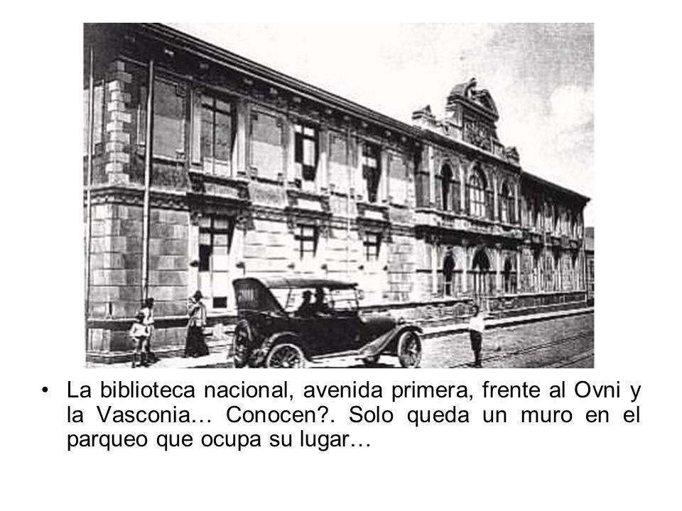 La biblioteca nacional, avenida primera, frente al Ovni y la Vasconia… Conocen?. Solo queda un muro en el parqueo que ocupa su lugar…