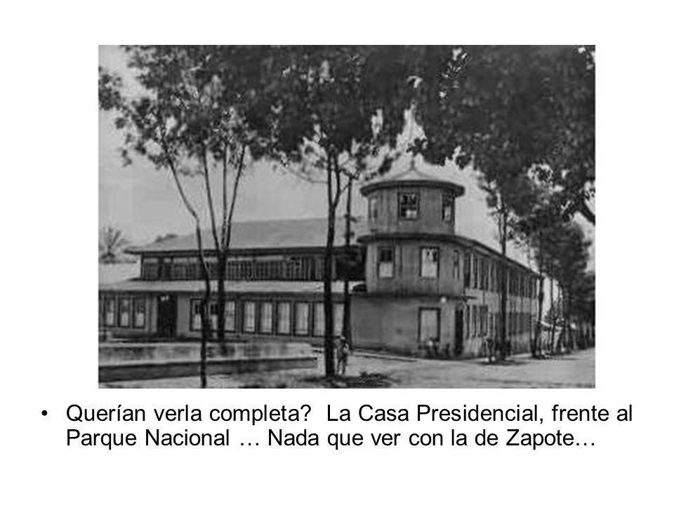 Querían verla completa? La Casa Presidencial, frente al Parque Nacional … Nada que ver con la de Zapote…