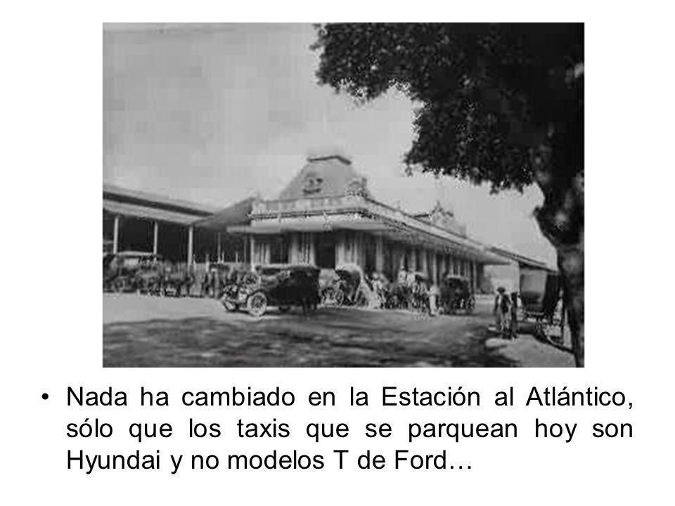 Nada ha cambiado en la Estación al Atlántico, sólo que los taxis que se parquean hoy son Hyundai y no modelos T de Ford…