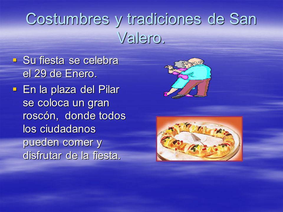 Costumbres y tradiciones de San Valero. Su fiesta se celebra el 29 de Enero. Su fiesta se celebra el 29 de Enero. En la plaza del Pilar se coloca un g