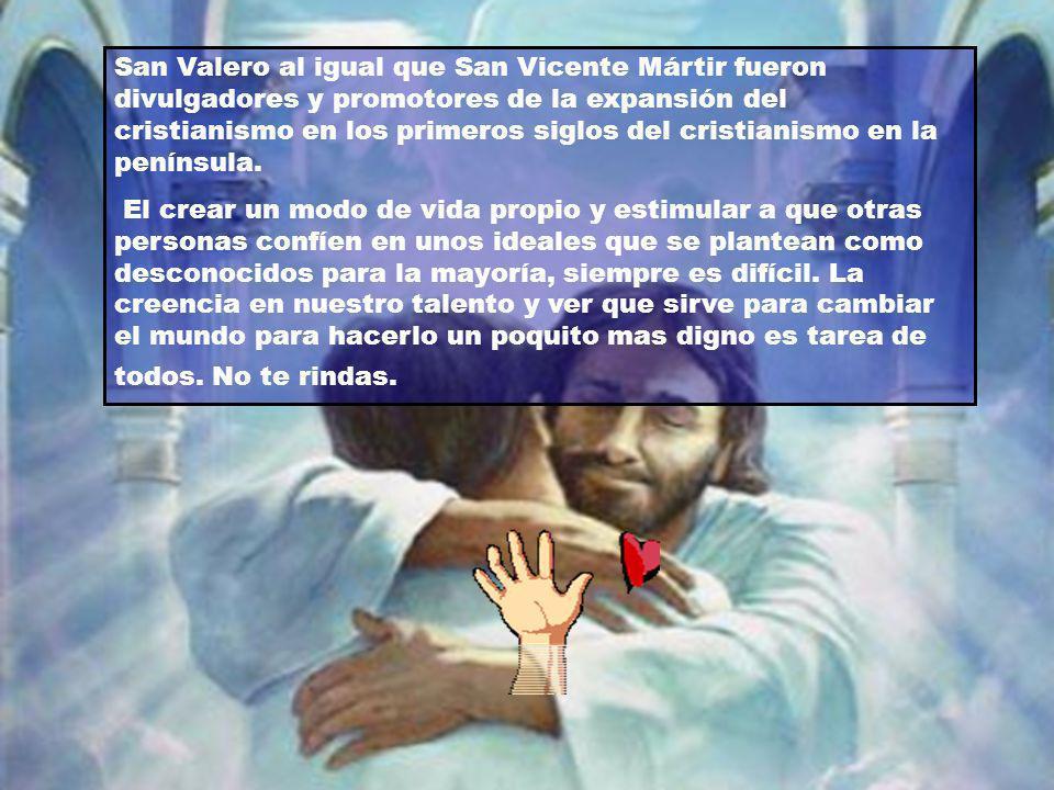 San Valero al igual que San Vicente Mártir fueron divulgadores y promotores de la expansión del cristianismo en los primeros siglos del cristianismo e