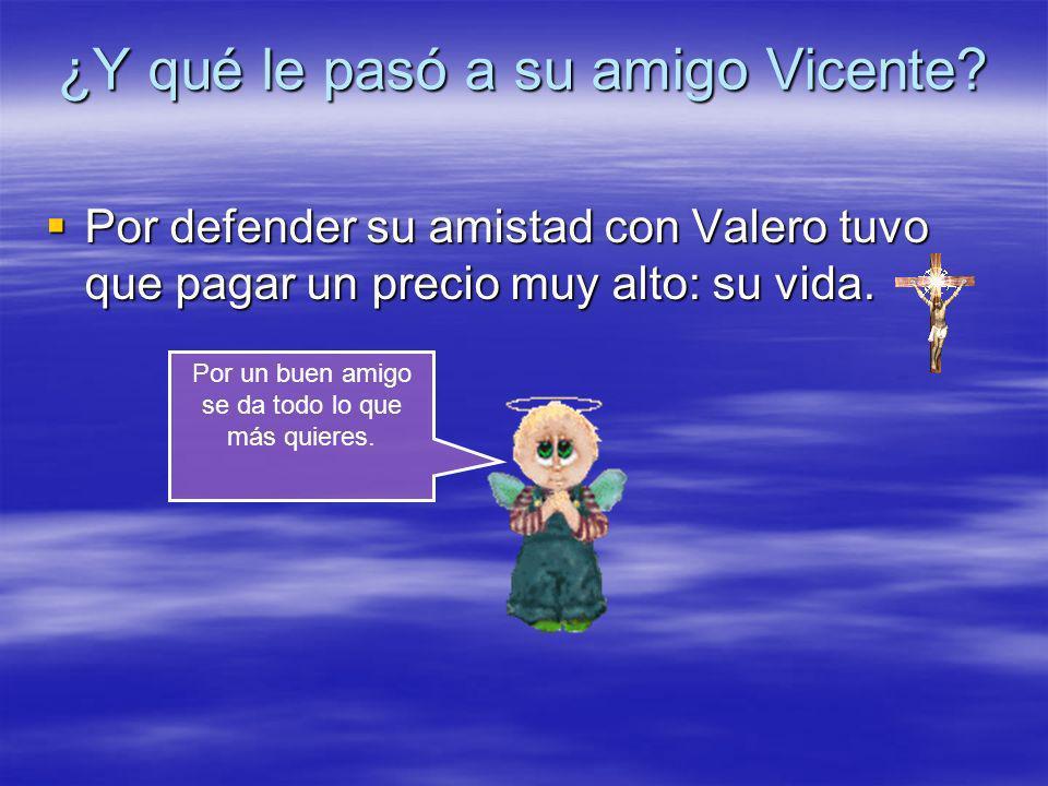 ¿Y qué le pasó a su amigo Vicente? Por defender su amistad con Valero tuvo que pagar un precio muy alto: su vida. Por defender su amistad con Valero t