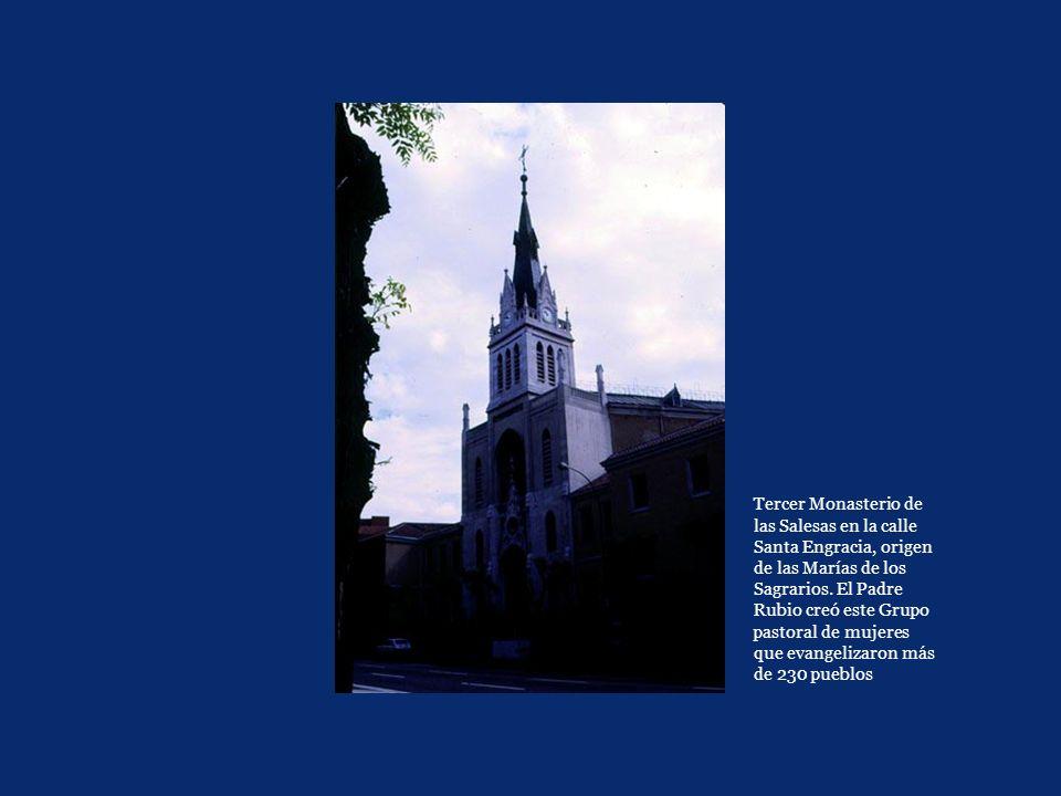 Tercer Monasterio de las Salesas en la calle Santa Engracia, origen de las Marías de los Sagrarios. El Padre Rubio creó este Grupo pastoral de mujeres