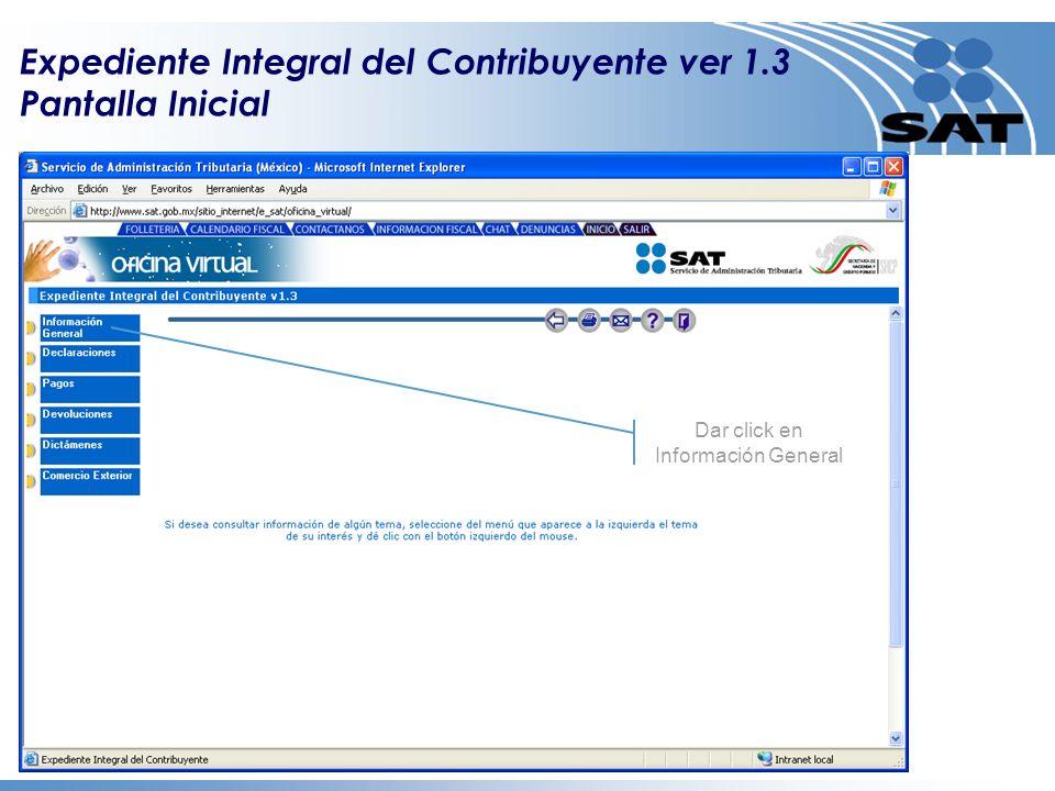 Expediente Integral del Contribuyente ver 1.3 Pantalla Inicial Dar click en Información General