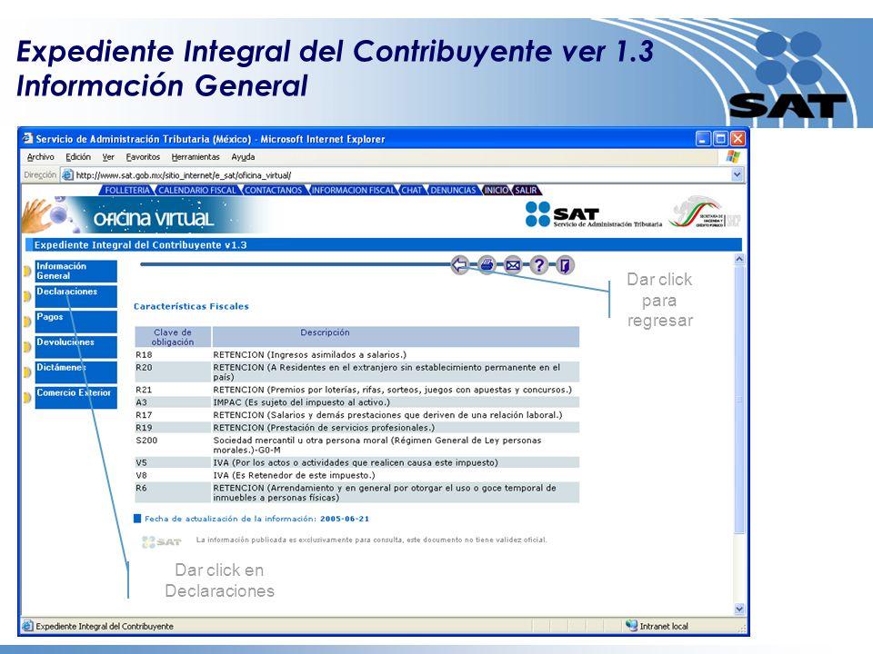 Expediente Integral del Contribuyente ver 1.3 Información General Dar click en Datos del RFC Dar click en Características Fiscales Dar click para regresar Dar click en Declaraciones