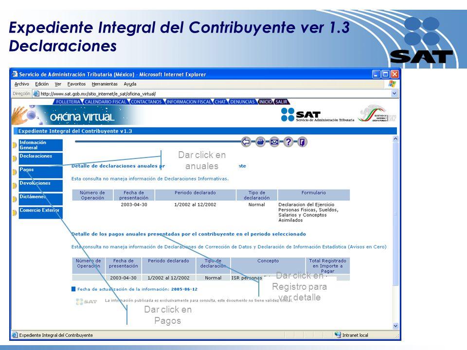 Expediente Integral del Contribuyente ver 1.3 Declaraciones Dar click en anuales Dar click en Registro para ver detalle Dar click en Pagos