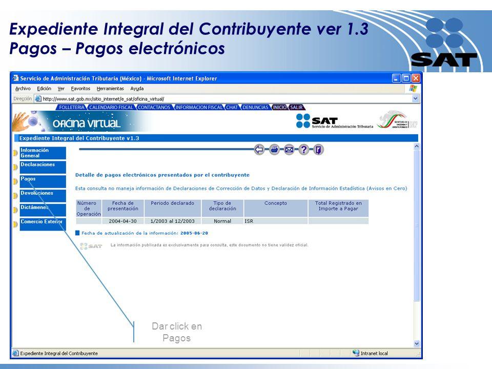 Dar click en Pagos electrónicos Expediente Integral del Contribuyente ver 1.3 Pagos – Pagos electrónicos Dar click en renglón para ver detalle Dar click en Pagos
