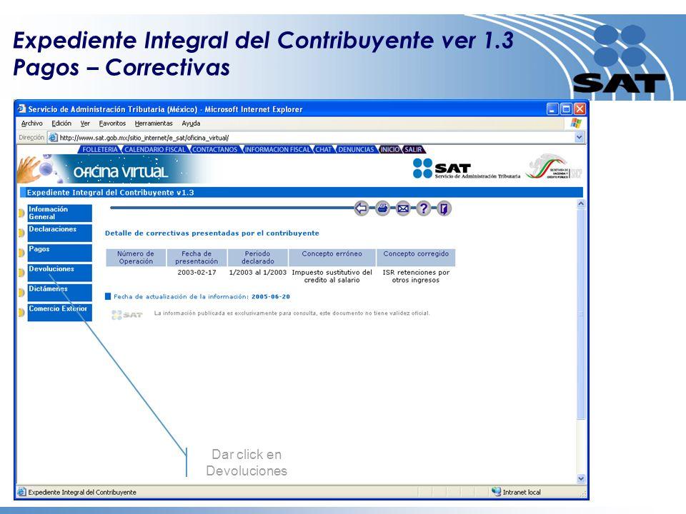 Dar click en Correctivas Dar click en renglón para ver detalle Dar click en Devoluciones Expediente Integral del Contribuyente ver 1.3 Pagos – Correctivas