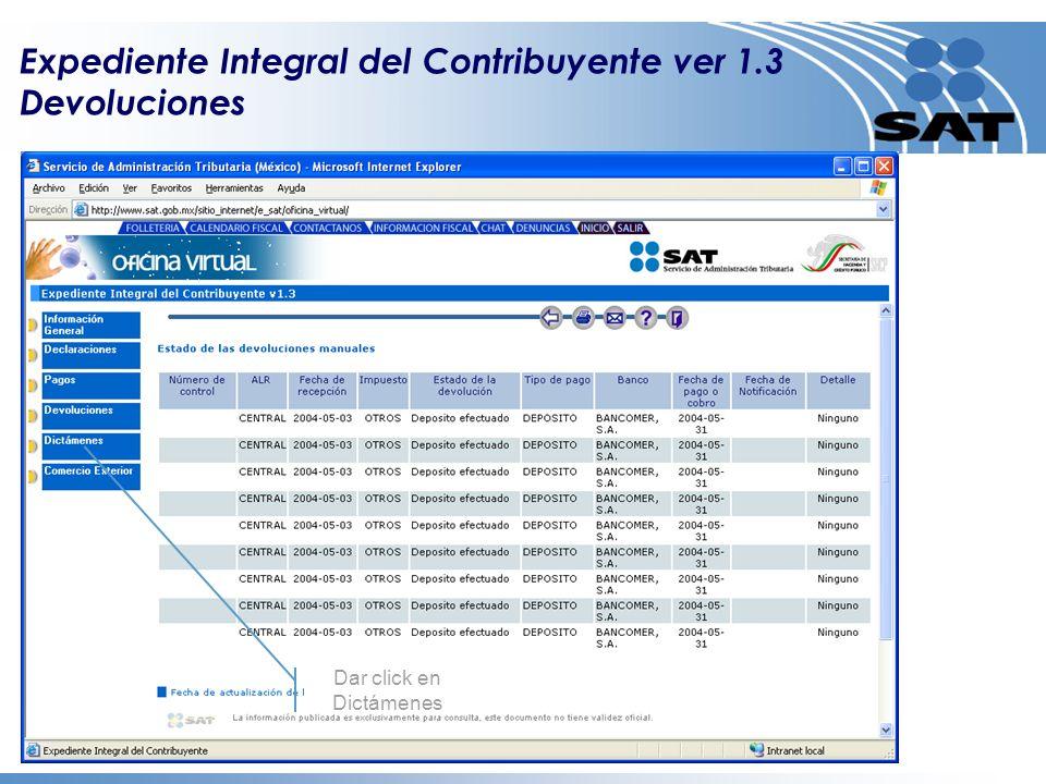 Dar click en Estado de las Devoluciones Dar click en Dictámenes Expediente Integral del Contribuyente ver 1.3 Devoluciones