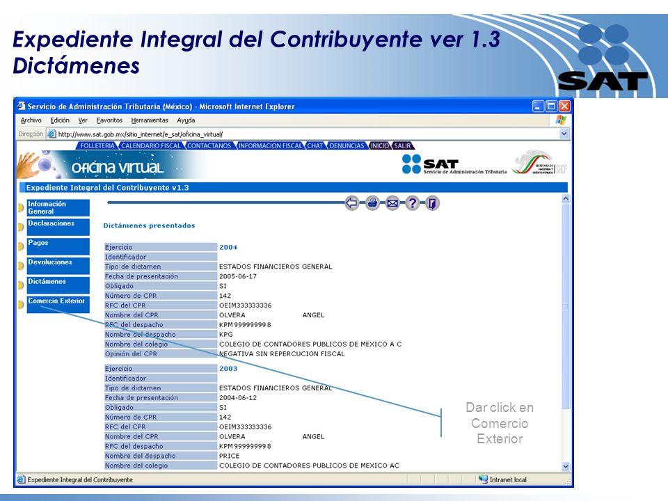 Dar click en Dictámenes Dar click en Comercio Exterior Expediente Integral del Contribuyente ver 1.3 Dictámenes