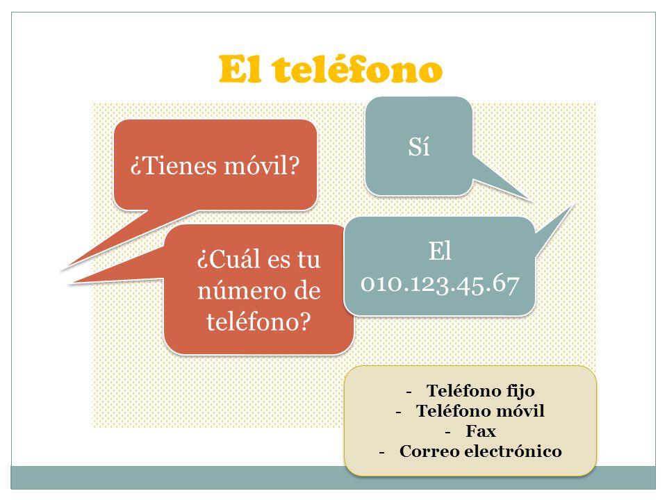 El teléfono ¿Tienes móvil? Sí ¿Cuál es tu número de teléfono? El 010.123.45.67 -Teléfono fijo -Teléfono móvil -Fax -Correo electrónico -Teléfono fijo