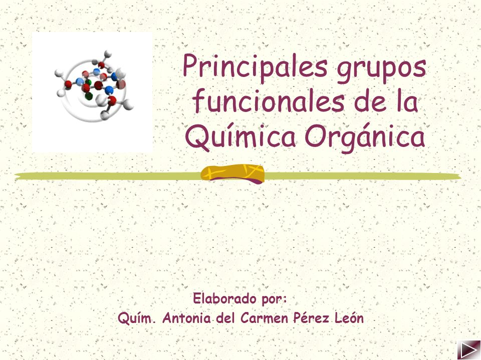 Principales grupos funcionales de la Química Orgánica Elaborado por: Quím.