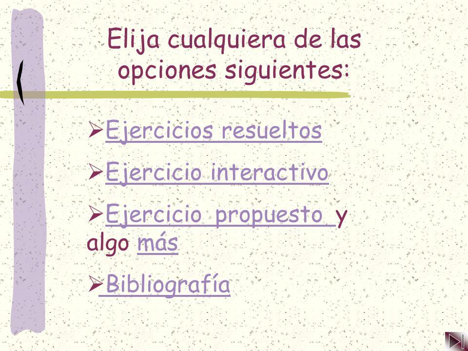 Elija cualquiera de las opciones siguientes: Ejercicios resueltosEjercicios resueltos Ejercicio interactivoEjercicio interactivo Ejercicio propuesto y algo másEjercicio propuesto más Bibliografía Bibliografía