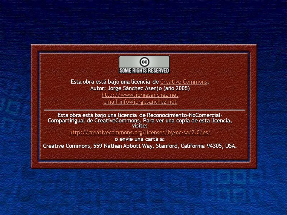 Esta obra está bajo una licencia de Creative Commons. Creative CommonsCreative Commons Autor: Jorge Sánchez Asenjo (año 2005) http://www.jorgesanchez.