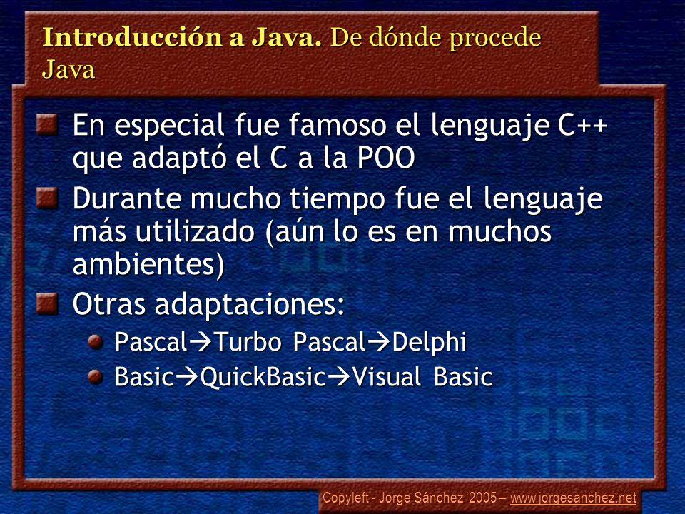 Copyleft - Jorge Sánchez 2005 – www.jorgesanchez.netwww.jorgesanchez.net Introducción a Java. De dónde procede Java En especial fue famoso el lenguaje