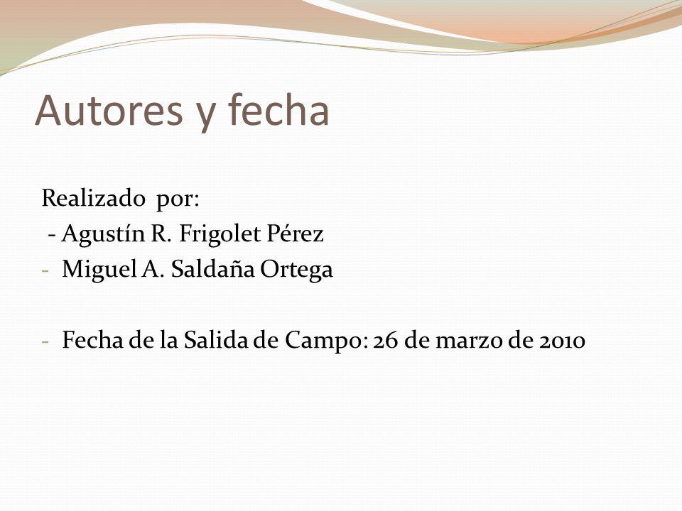 Autores y fecha Realizado por: - Agustín R. Frigolet Pérez - Miguel A. Saldaña Ortega - Fecha de la Salida de Campo: 26 de marzo de 2010