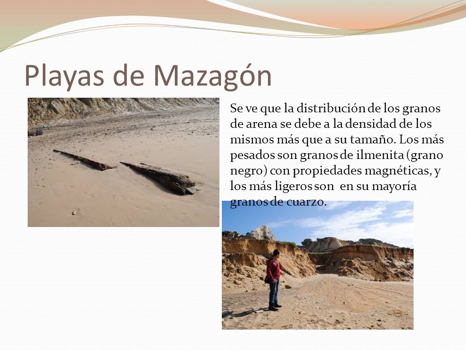Playas de Mazagón Se ve que la distribución de los granos de arena se debe a la densidad de los mismos más que a su tamaño. Los más pesados son granos