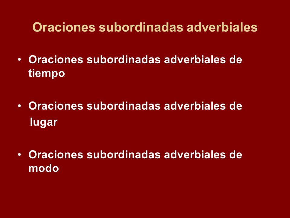 Oraciones subordinadas adverbiales Oraciones subordinadas adverbiales de tiempo Oraciones subordinadas adverbiales de lugar Oraciones subordinadas adverbiales de modo