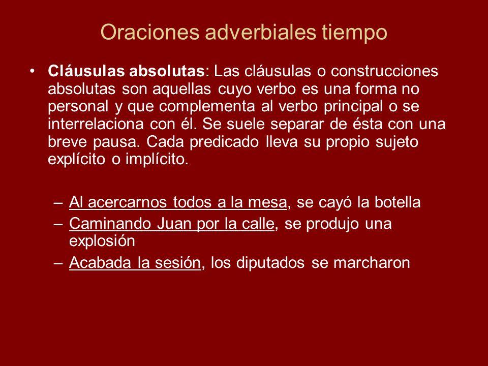 Oraciones adverbiales tiempo Cláusulas absolutas: Las cláusulas o construcciones absolutas son aquellas cuyo verbo es una forma no personal y que complementa al verbo principal o se interrelaciona con él.