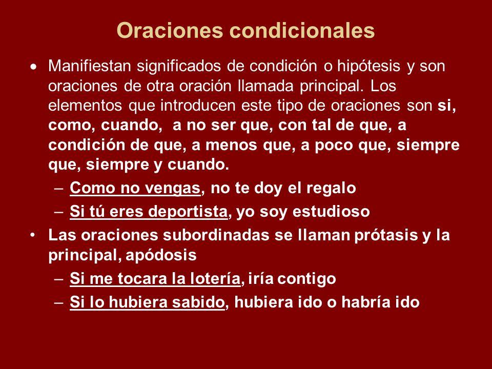 Oraciones condicionales Manifiestan significados de condición o hipótesis y son oraciones de otra oración llamada principal.
