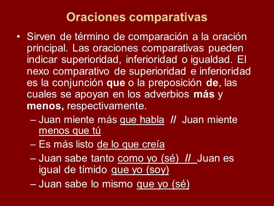 Oraciones comparativas Sirven de término de comparación a la oración principal.