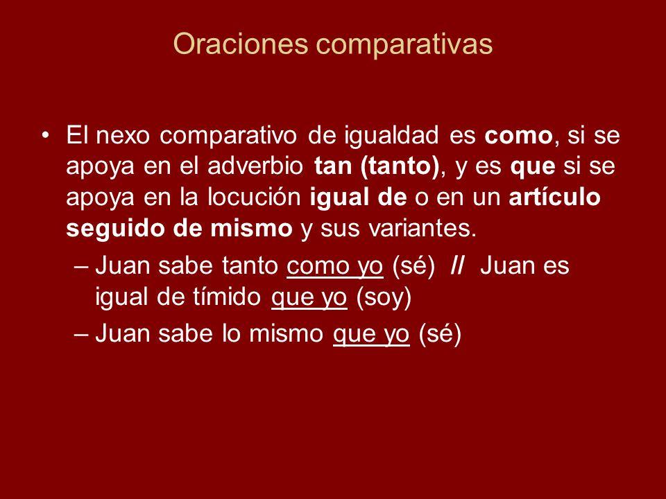 Oraciones comparativas El nexo comparativo de igualdad es como, si se apoya en el adverbio tan (tanto), y es que si se apoya en la locución igual de o en un artículo seguido de mismo y sus variantes.