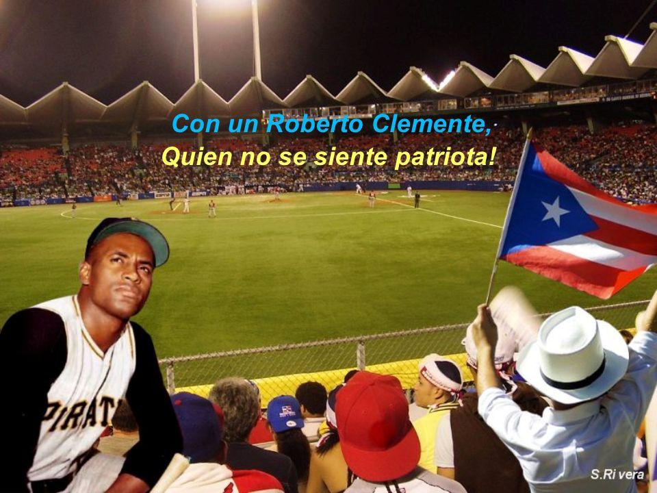 Con un Roberto Clemente, Quien no se siente patriota!