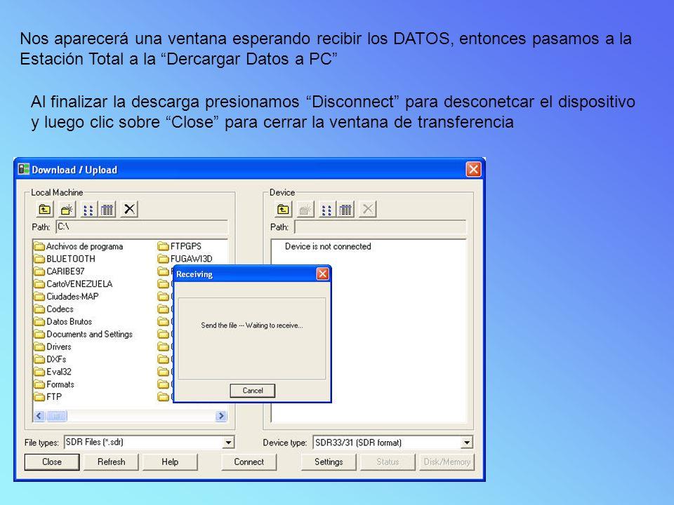 Nos aparecerá una ventana esperando recibir los DATOS, entonces pasamos a la Estación Total a la Dercargar Datos a PC Al finalizar la descarga presionamos Disconnect para desconetcar el dispositivo y luego clic sobre Close para cerrar la ventana de transferencia