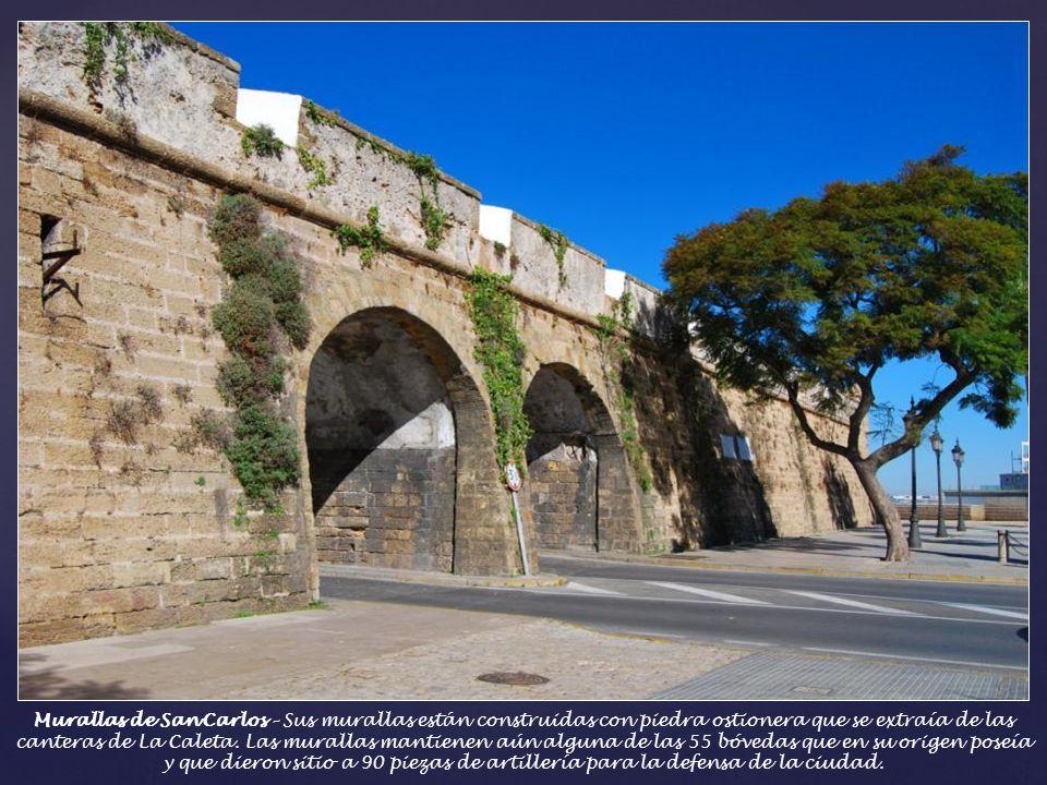 Murallas de San Carlos – Son muestra de las muchas construcciones defensivas que necesitó Cádiz en el siglo XVIII. Ante sus murallas se situaban las f