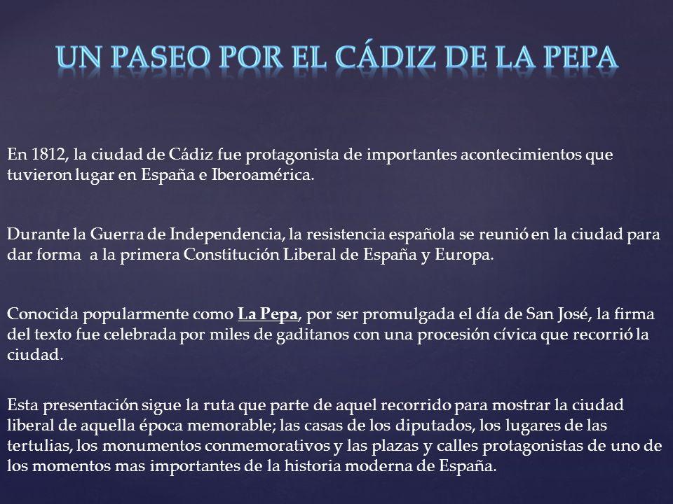 En 1812, la ciudad de Cádiz fue protagonista de importantes acontecimientos que tuvieron lugar en España e Iberoamérica.