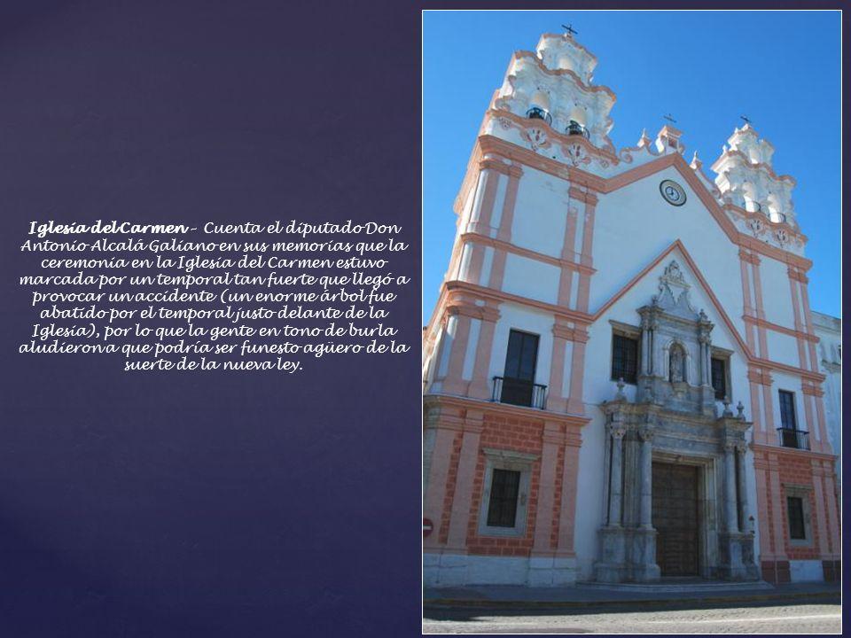 Iglesia del Carmen – Es el lugar donde se celebró el solemne «Te Deum» en acción de gracias por la feliz conclusión del texto constitucional. 10