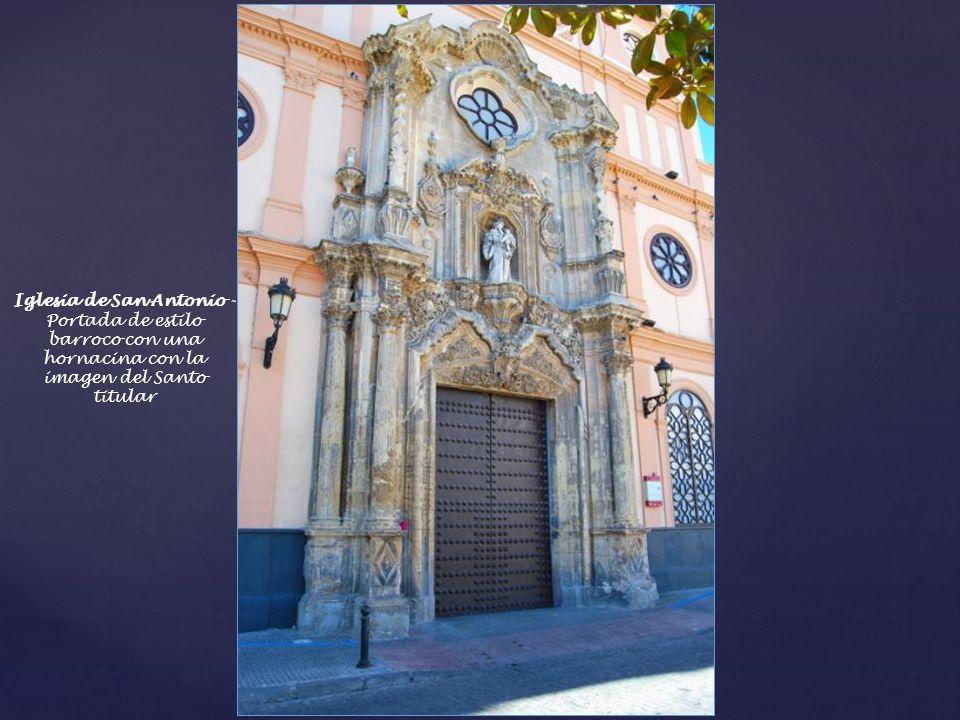 Plaza de San Antonio – Esta iglesia de San Antonio da nombre a la plaza donde están ubicados los anteriores edificios. Fue terminada de construir en 1