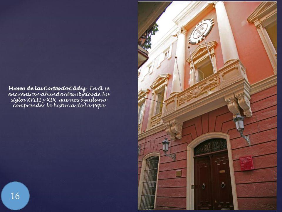 Oratorio de San Felipe Neri – En la actualidad en remodelación total es el principal protagonista de la Constitución de 1812. En él se firmó la Carta