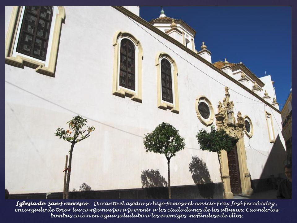 Convento e Iglesia de San Francisco – El convento fue vivienda de algunos diputados doceañistas como Salvador López del Pan, Morales Gallego o Francis
