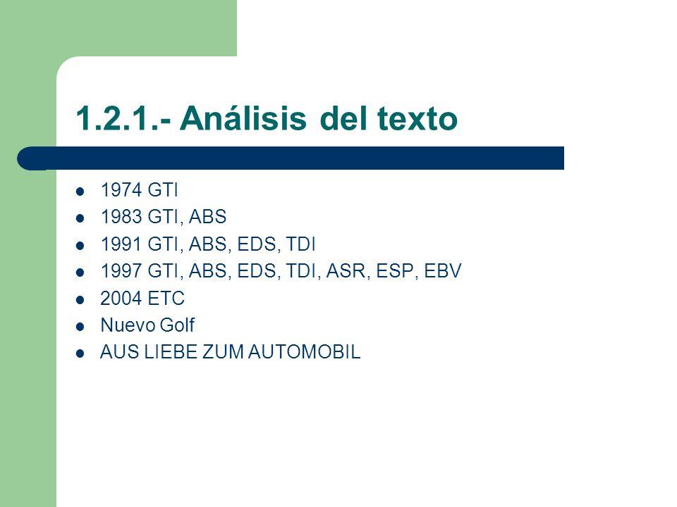 1.2.1.- Análisis del texto 1974 GTI 1983 GTI, ABS 1991 GTI, ABS, EDS, TDI 1997 GTI, ABS, EDS, TDI, ASR, ESP, EBV 2004 ETC Nuevo Golf AUS LIEBE ZUM AUT