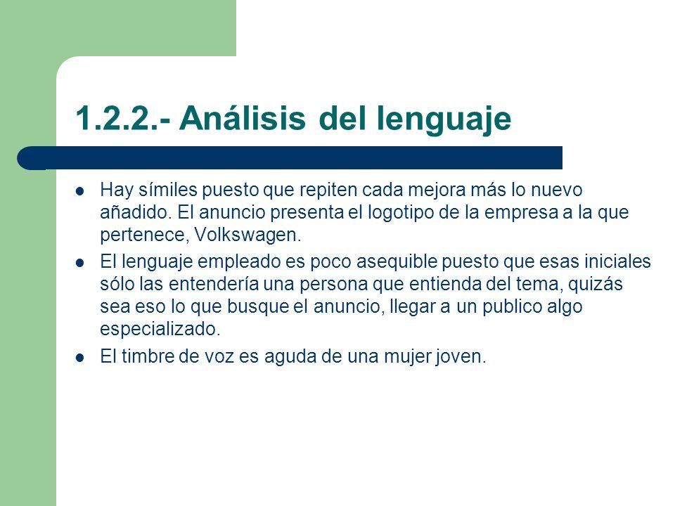 1.2.2.- Análisis del lenguaje Hay símiles puesto que repiten cada mejora más lo nuevo añadido. El anuncio presenta el logotipo de la empresa a la que