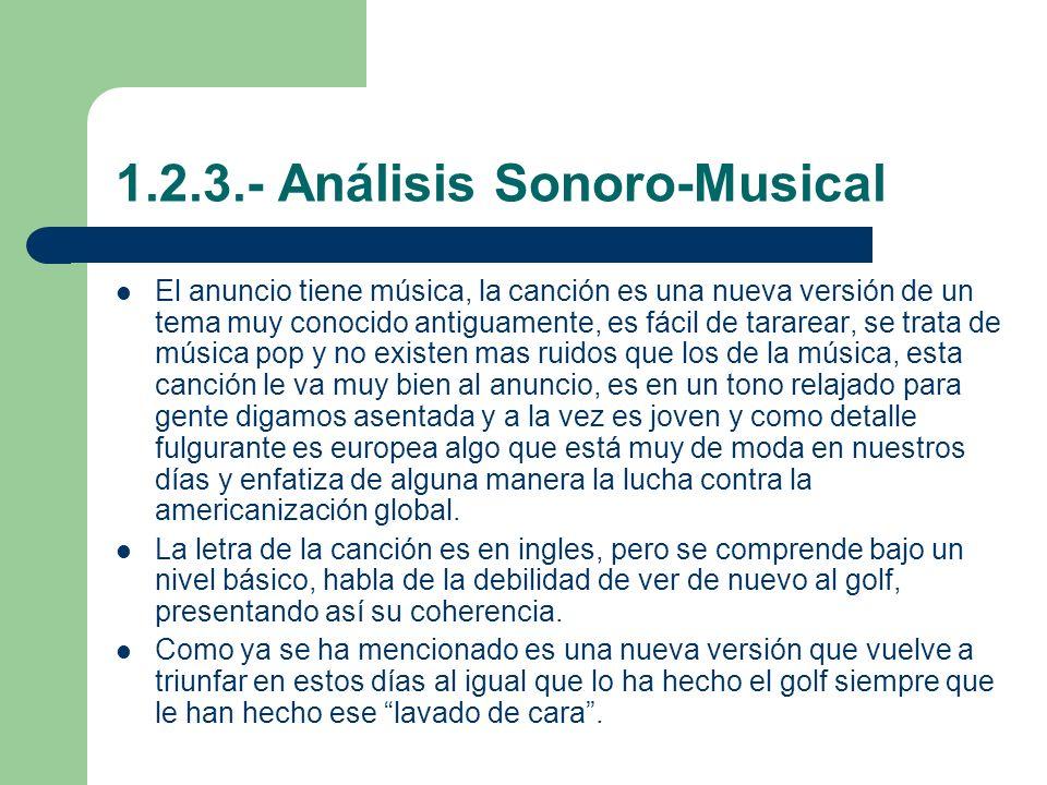 1.2.3.- Análisis Sonoro-Musical El anuncio tiene música, la canción es una nueva versión de un tema muy conocido antiguamente, es fácil de tararear, s