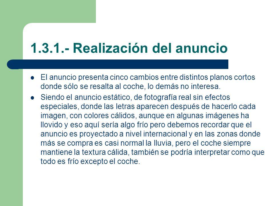 1.3.1.- Realización del anuncio El anuncio presenta cinco cambios entre distintos planos cortos donde sólo se resalta al coche, lo demás no interesa.